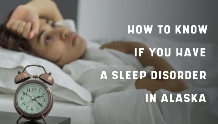 3-How-to-Know-if-You-Have-a-Sleep-Disorder-in-Alaska