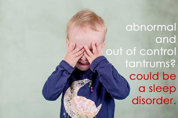 Abnormal and out of control tantrums may be caused by sleep