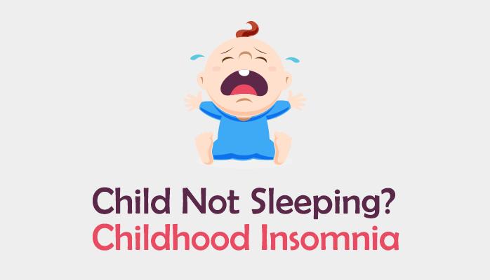 Child not sleeping - childhood insomnia symptoms
