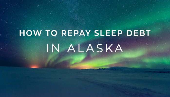 How to repay sleep debt in Alaska - Anchorage Sleep Center