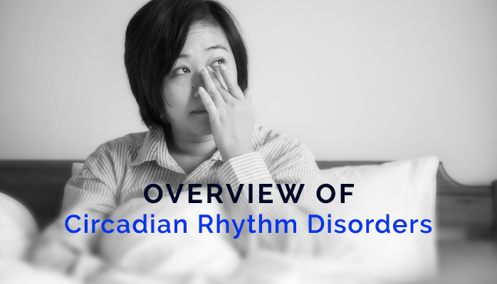 Overview of Circadian Rhythm Disorders - Anchorage Sleep Center