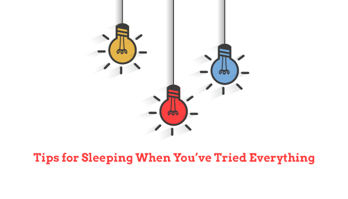 Tips for sleeping when youve tried everything