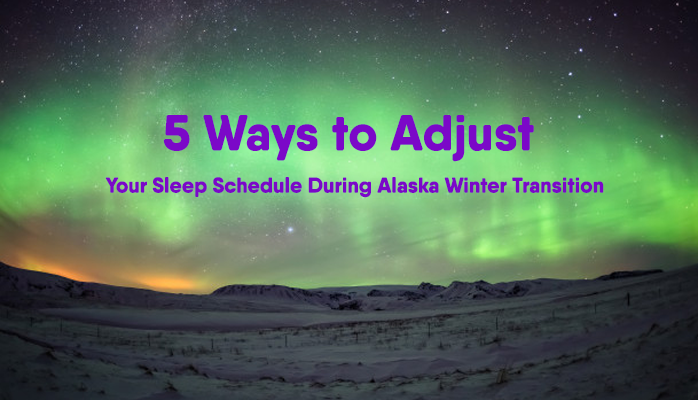 Ways to adjust your sleep schedule for Alaska winter transition
