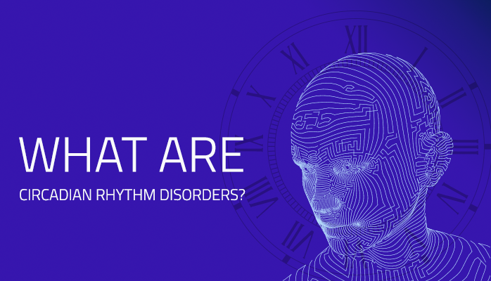 What are circadian rhythym disorders - Anchorage Sleep Center