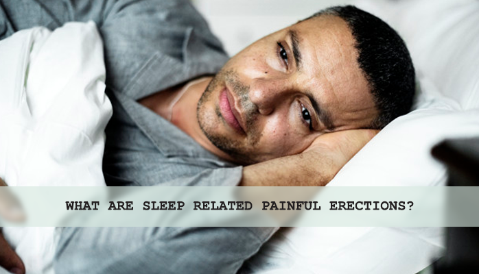 What are sleep related painful erections - Anchorage Sleep Center
